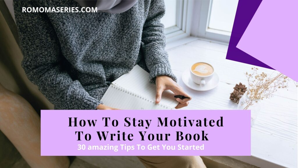how to stay motivated to write your book