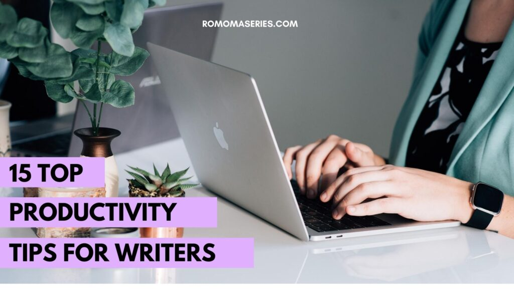 15 Top Productivity Tips For Writers