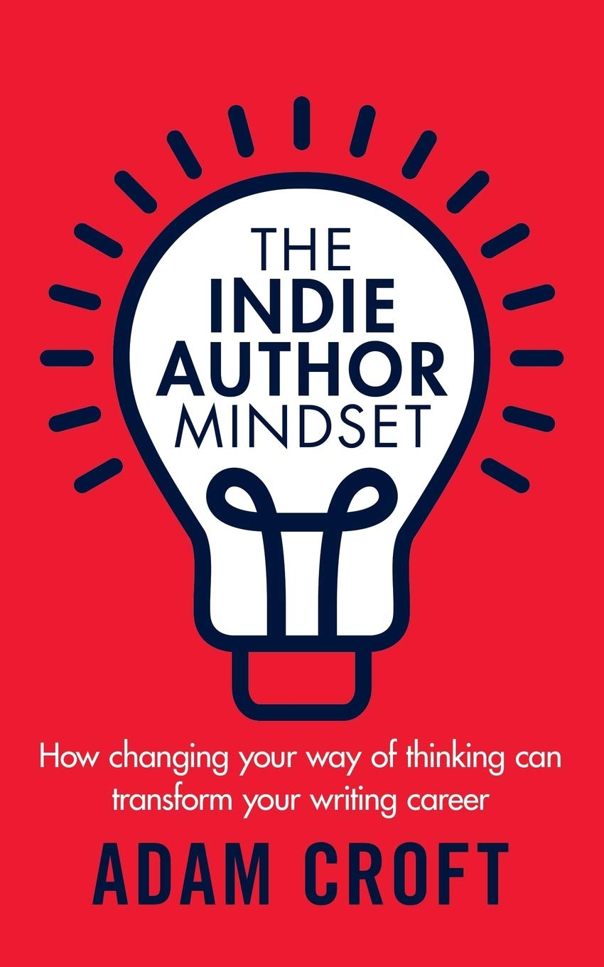 The Indie Author Mindset: How changing your way of thinking can transform  your writing career: Croft, Adam L: 9781912599042: Amazon.com: Books