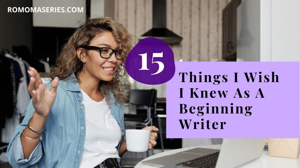 15 things i wish i knew as a beginning writer